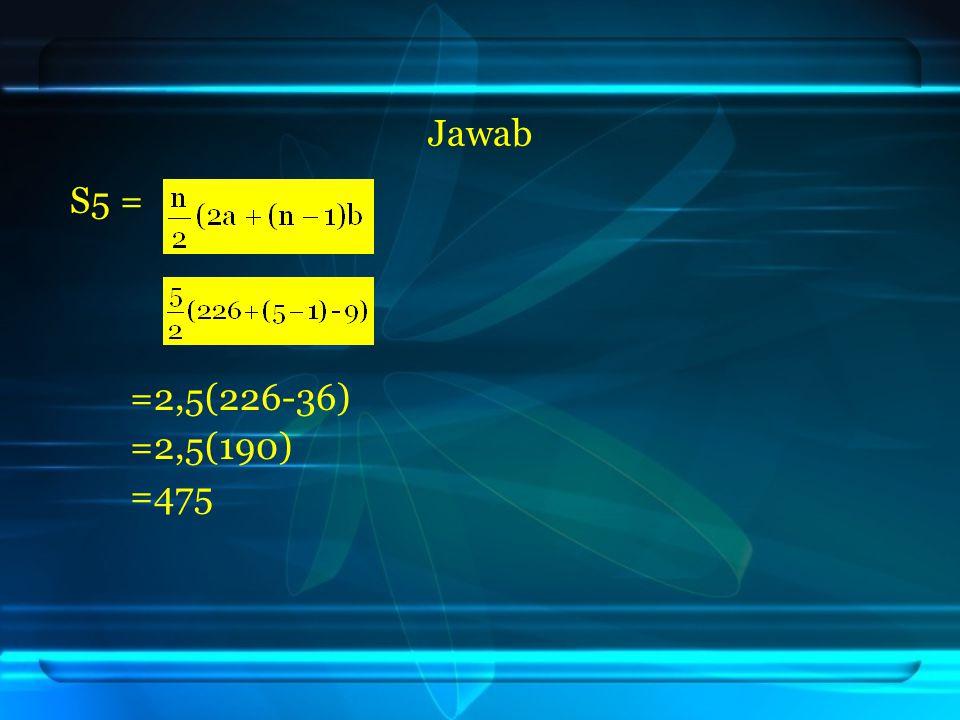 Jawab S5 = =2,5(226-36) =2,5(190) =475