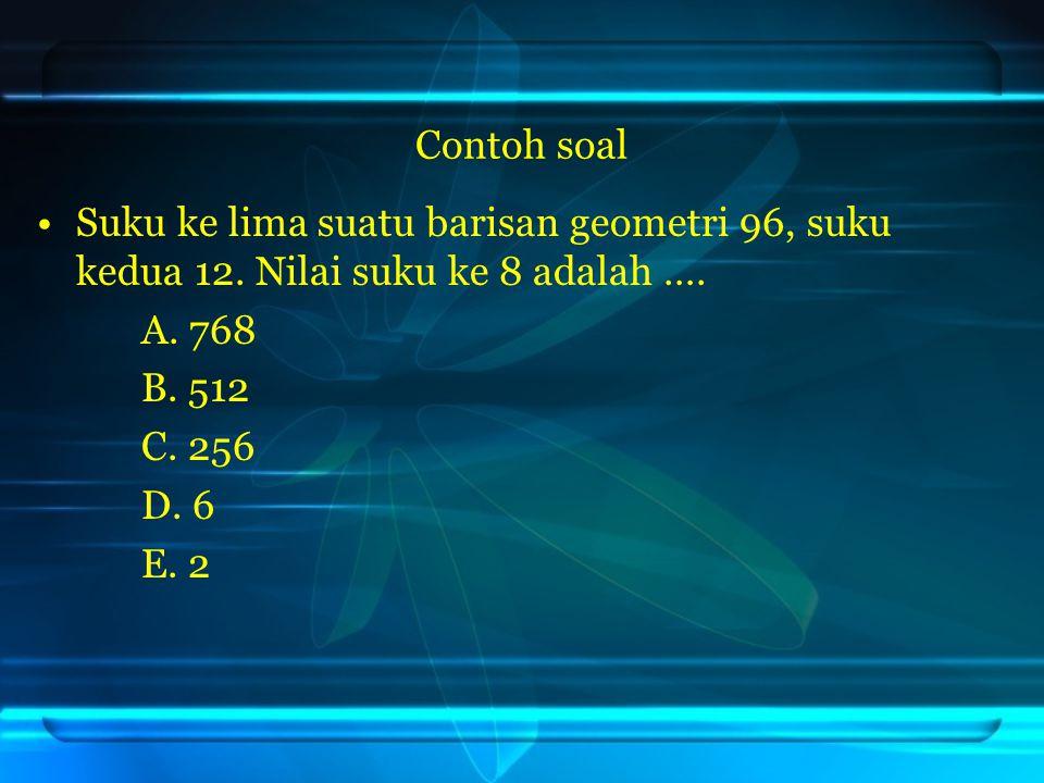Contoh soal Suku ke lima suatu barisan geometri 96, suku kedua 12. Nilai suku ke 8 adalah …. A. 768.