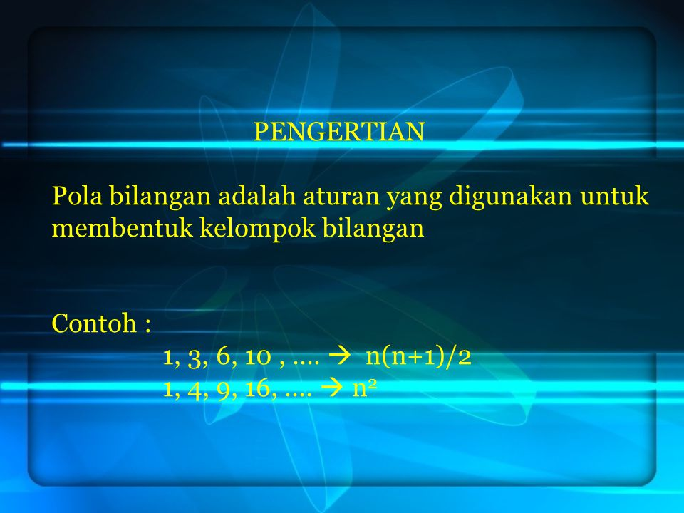 PENGERTIAN Pola bilangan adalah aturan yang digunakan untuk membentuk kelompok bilangan. Contoh : 1, 3, 6, 10 , ....  n(n+1)/2.