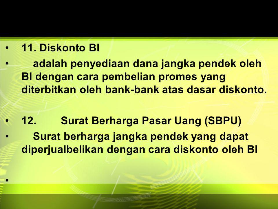 11. Diskonto BI adalah penyediaan dana jangka pendek oleh BI dengan cara pembelian promes yang diterbitkan oleh bank-bank atas dasar diskonto.