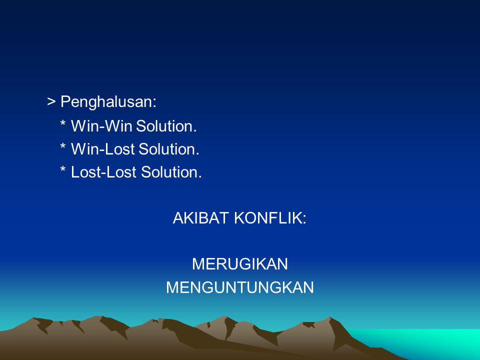 > Penghalusan: * Win-Win Solution. * Win-Lost Solution.