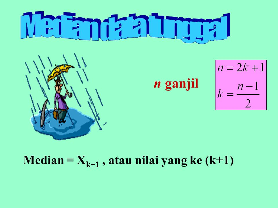 Median data tunggal n ganjil Median = Xk+1 , atau nilai yang ke (k+1)