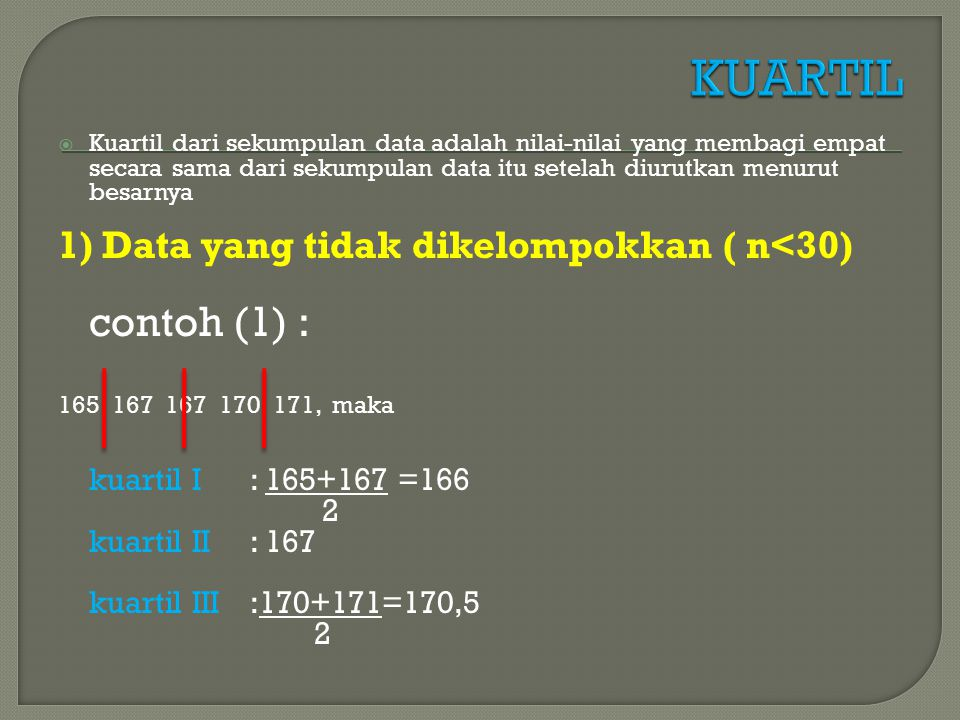 KUARTIL 1) Data yang tidak dikelompokkan ( n<30) 2 kuartil II : 167