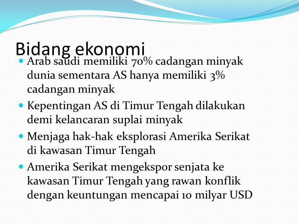 Bidang ekonomi Arab saudi memiliki 70% cadangan minyak dunia sementara AS hanya memiliki 3% cadangan minyak.