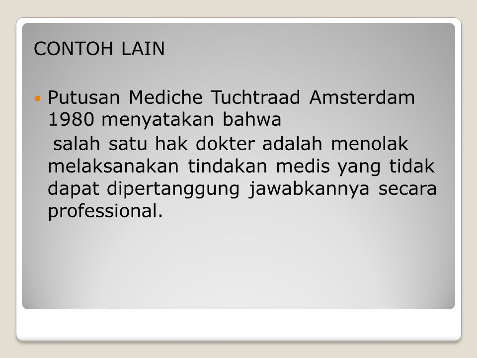 CONTOH LAIN Putusan Mediche Tuchtraad Amsterdam 1980 menyatakan bahwa.
