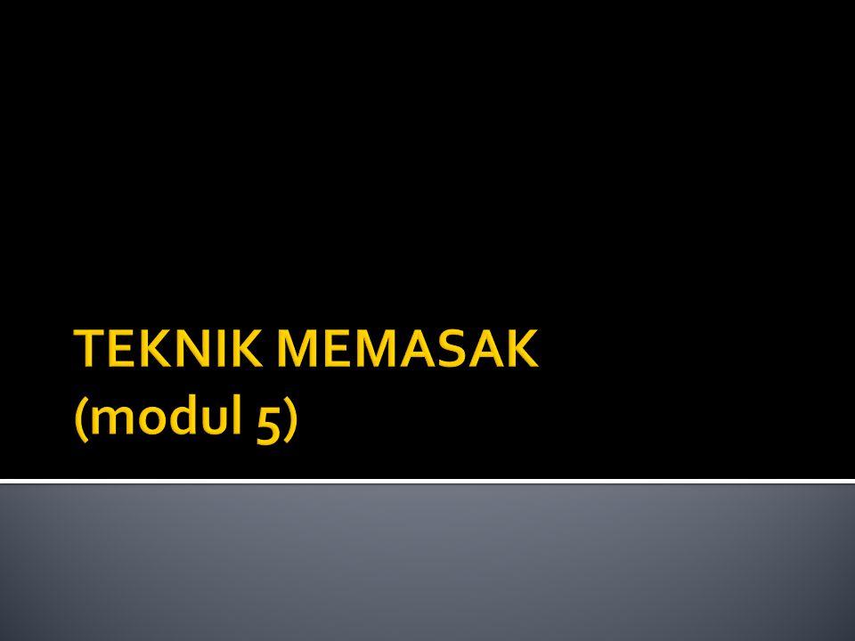 TEKNIK MEMASAK (modul 5)