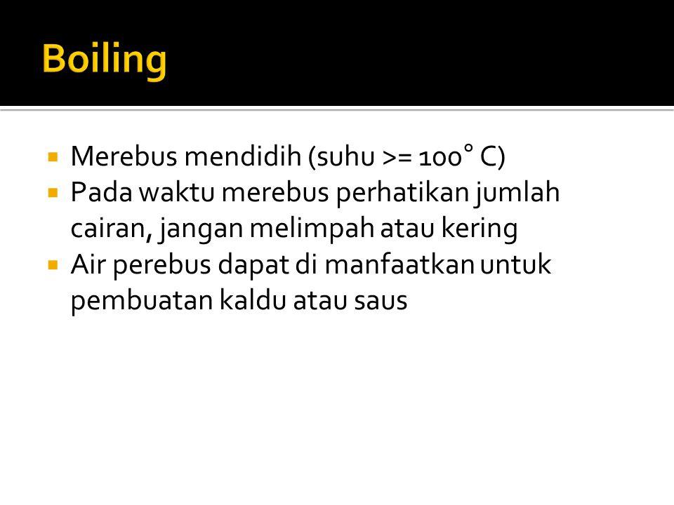 Boiling Merebus mendidih (suhu >= 100° C)