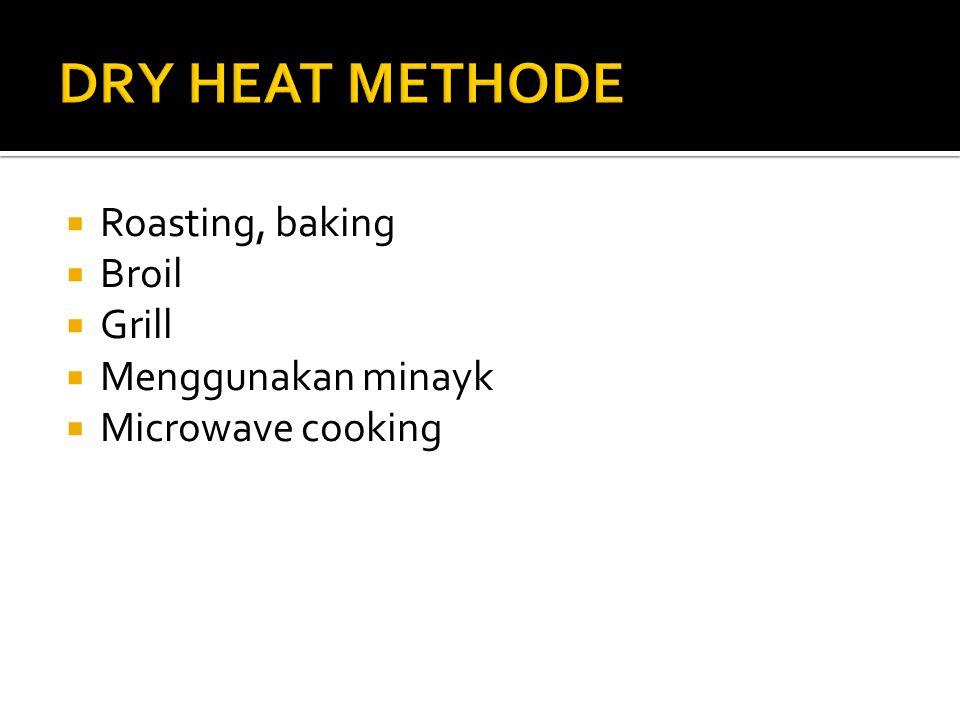 DRY HEAT METHODE Roasting, baking Broil Grill Menggunakan minayk