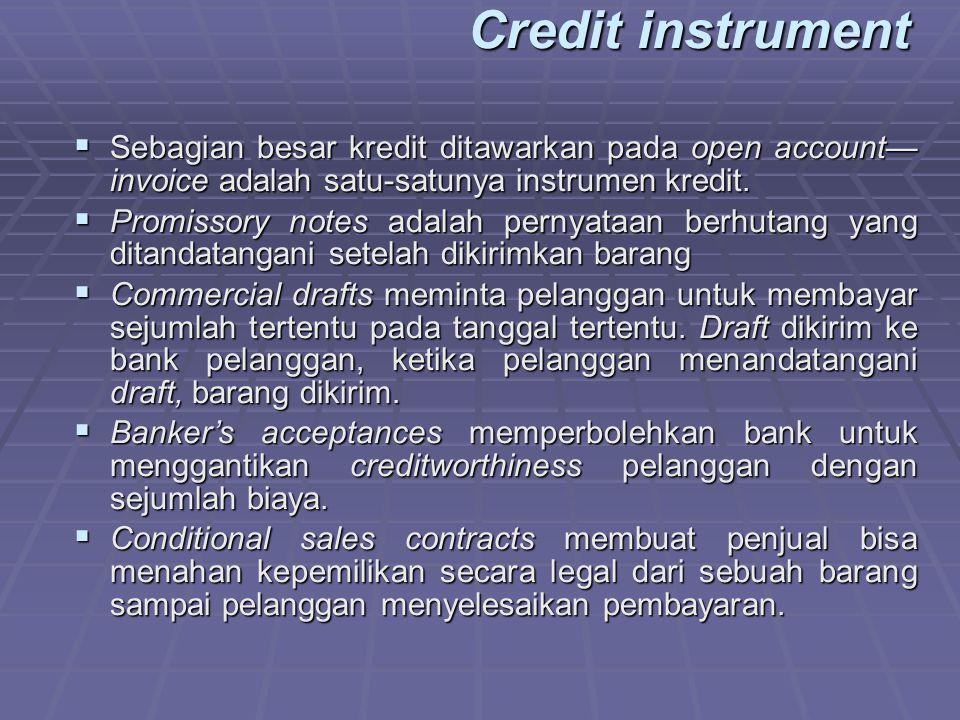 Credit instrument Sebagian besar kredit ditawarkan pada open account— invoice adalah satu-satunya instrumen kredit.