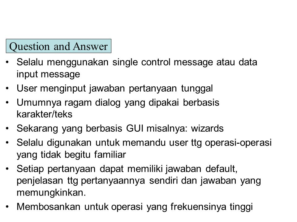Question and Answer Selalu menggunakan single control message atau data input message. User menginput jawaban pertanyaan tunggal.