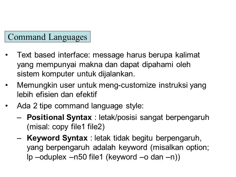 Command Languages Text based interface: message harus berupa kalimat yang mempunyai makna dan dapat dipahami oleh sistem komputer untuk dijalankan.