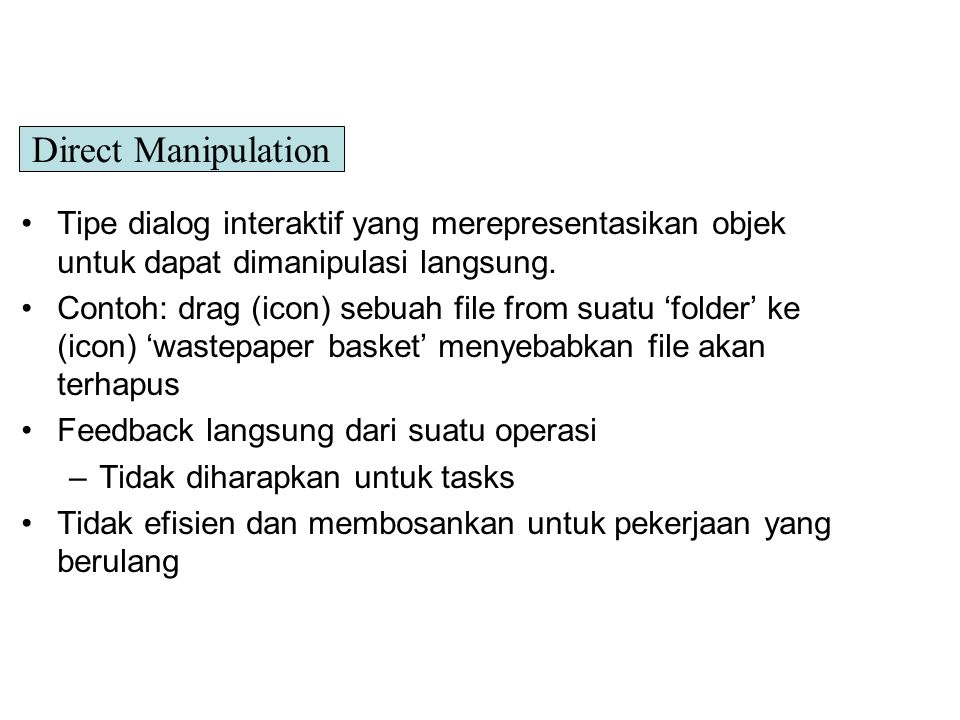 Direct Manipulation Tipe dialog interaktif yang merepresentasikan objek untuk dapat dimanipulasi langsung.