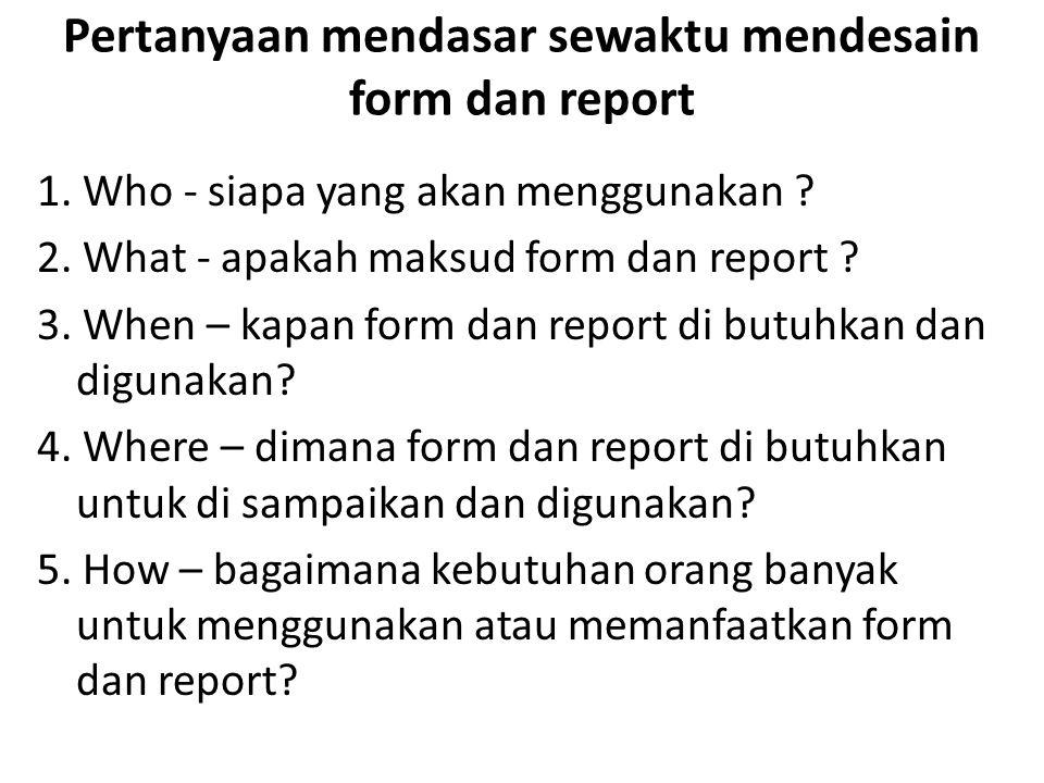 Pertanyaan mendasar sewaktu mendesain form dan report