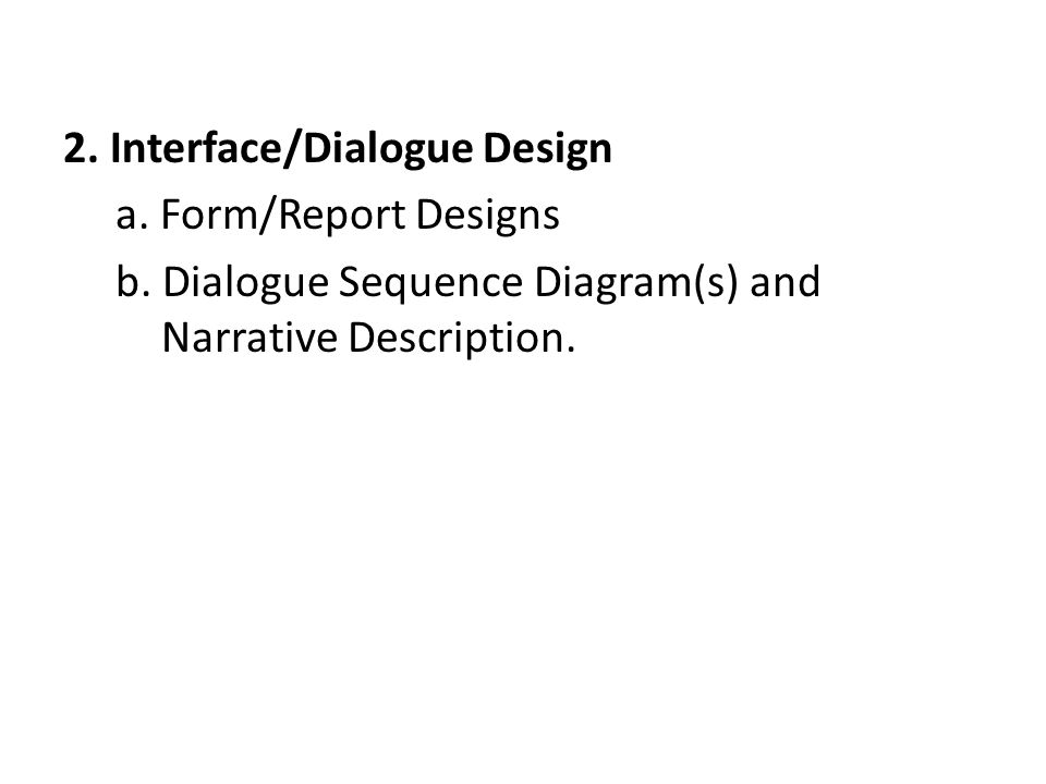 2. Interface/Dialogue Design a. Form/Report Designs b