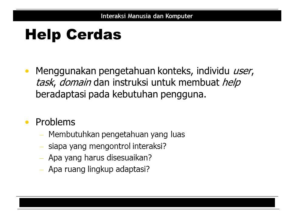Help Cerdas Menggunakan pengetahuan konteks, individu user, task, domain dan instruksi untuk membuat help beradaptasi pada kebutuhan pengguna.