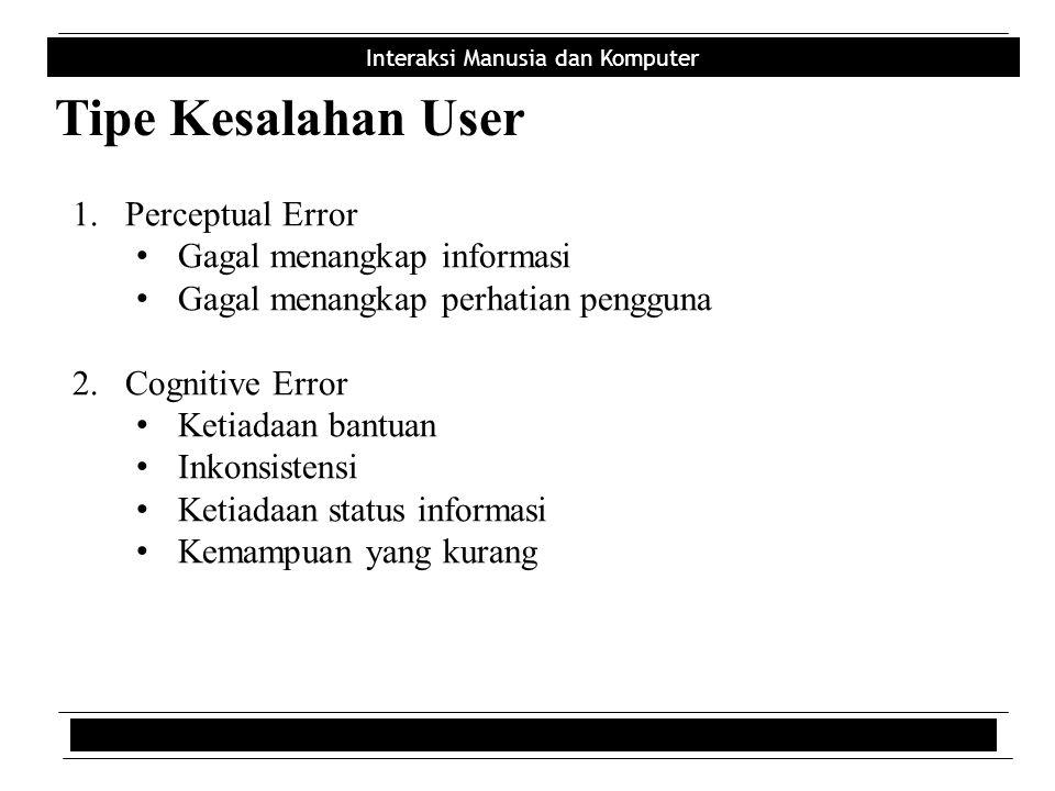 Tipe Kesalahan User Perceptual Error Gagal menangkap informasi