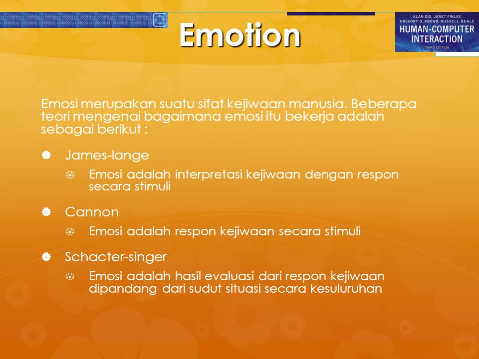 Emotion Emosi merupakan suatu sifat kejiwaan manusia. Beberapa teori mengenai bagaimana emosi itu bekerja adalah sebagai berikut :