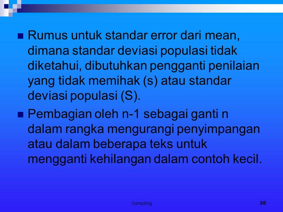 Rumus untuk standar error dari mean, dimana standar deviasi populasi tidak diketahui, dibutuhkan pengganti penilaian yang tidak memihak (s) atau standar deviasi populasi (S).