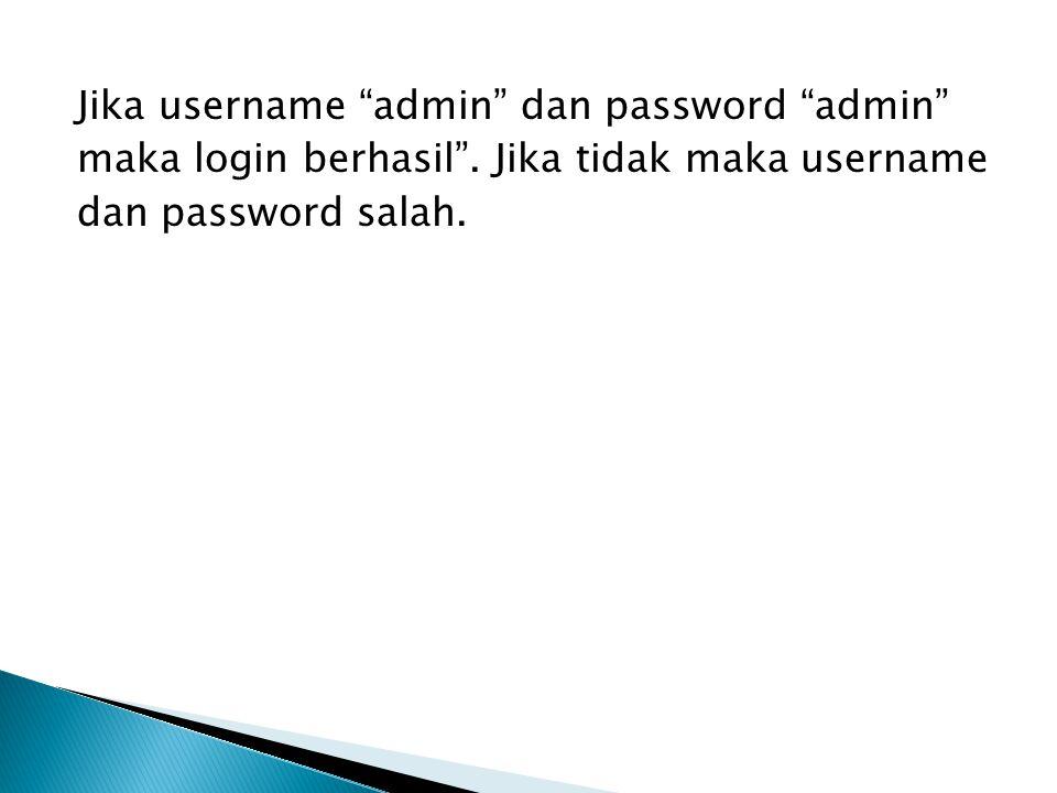 Jika username admin dan password admin maka login berhasil