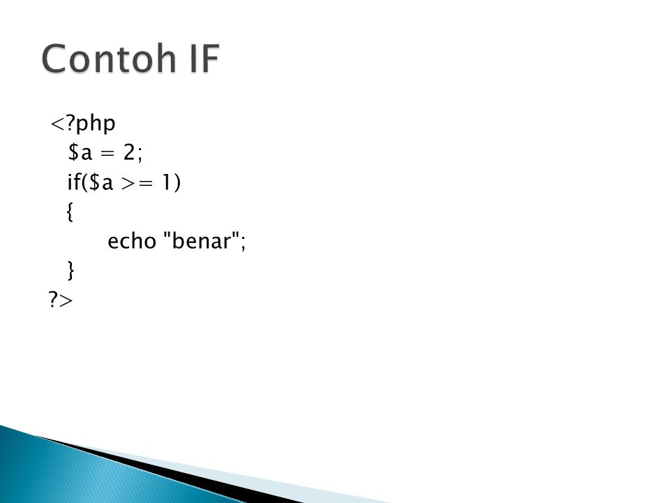 Contoh IF < php $a = 2; if($a >= 1) { echo benar ; } >