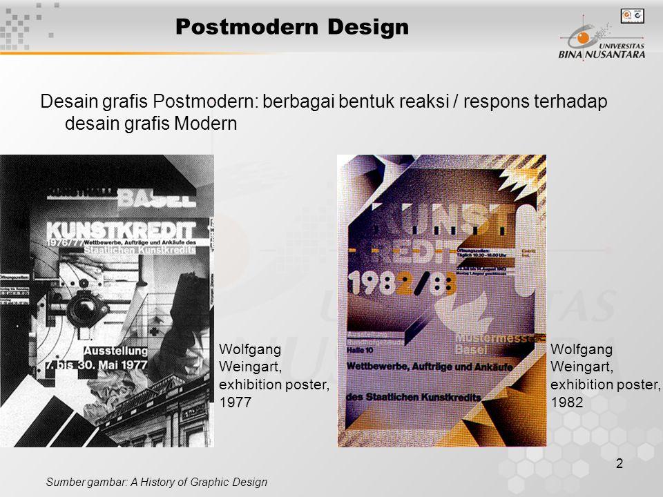 Postmodern Design Desain grafis Postmodern: berbagai bentuk reaksi / respons terhadap desain grafis Modern.