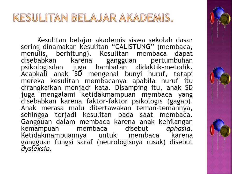 Kesulitan belajar akademis.