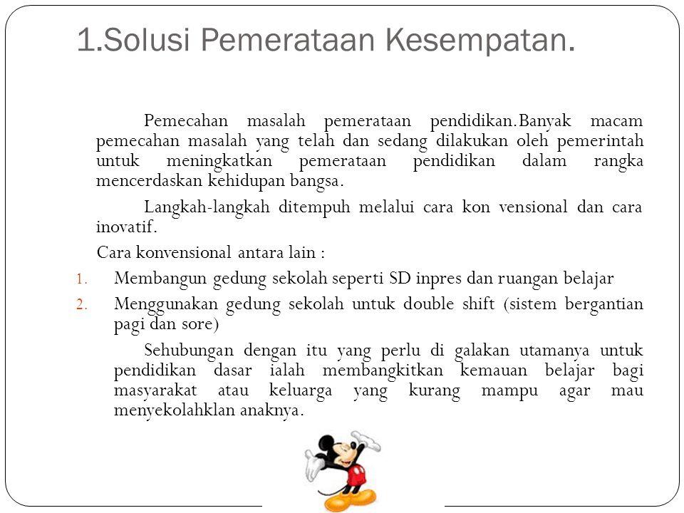 1.Solusi Pemerataan Kesempatan.