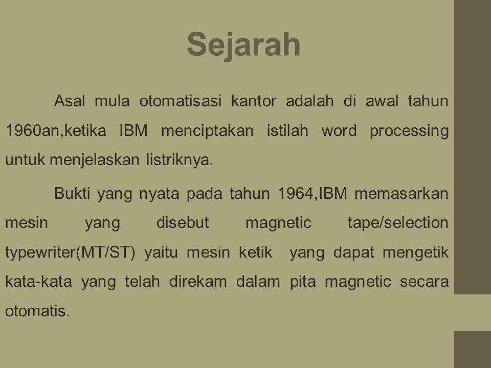 Sejarah Asal mula otomatisasi kantor adalah di awal tahun 1960an,ketika IBM menciptakan istilah word processing untuk menjelaskan listriknya.