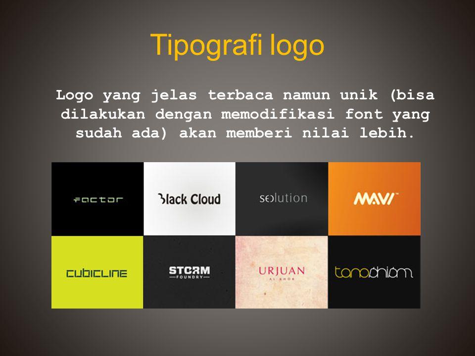 Tipografi logo Logo yang jelas terbaca namun unik (bisa dilakukan dengan memodifikasi font yang sudah ada) akan memberi nilai lebih.