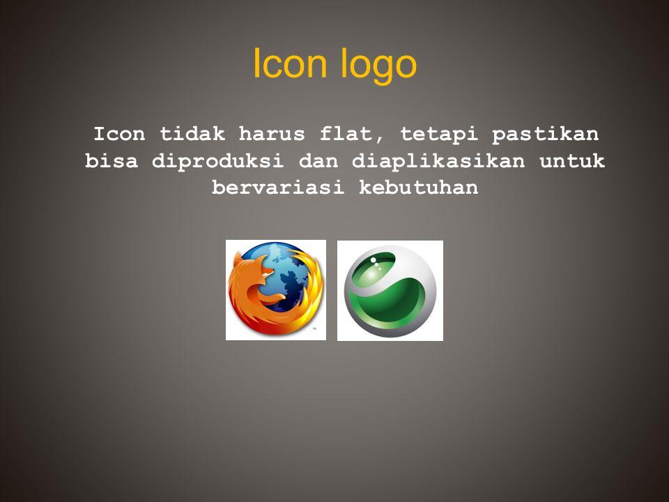 Icon logo Icon tidak harus flat, tetapi pastikan bisa diproduksi dan diaplikasikan untuk bervariasi kebutuhan.