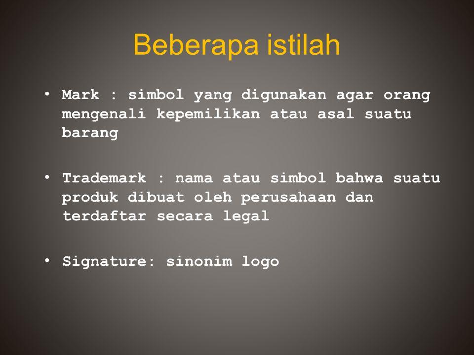 Beberapa istilah Mark : simbol yang digunakan agar orang mengenali kepemilikan atau asal suatu barang.
