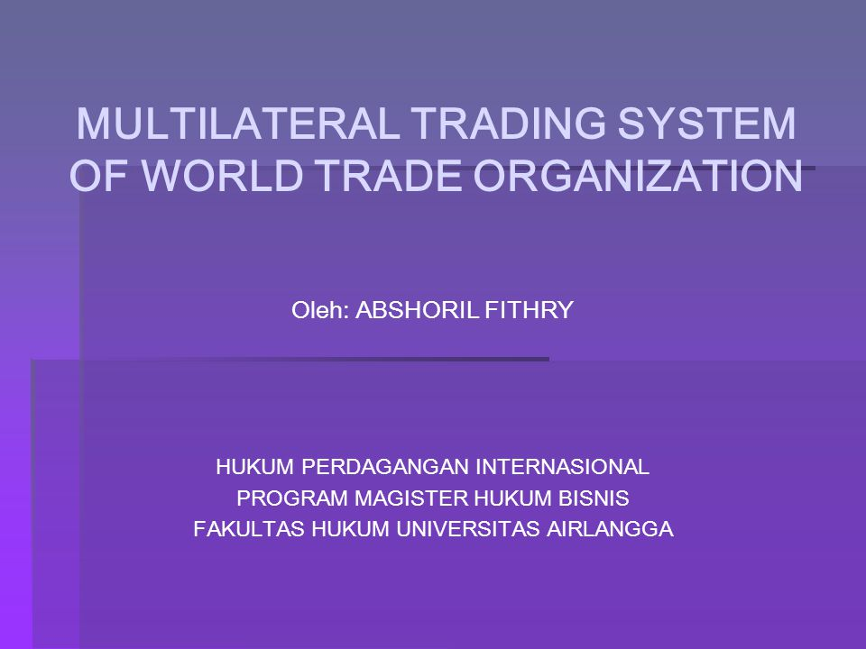 MULTILATERAL TRADING SYSTEM OF WORLD TRADE ORGANIZATION