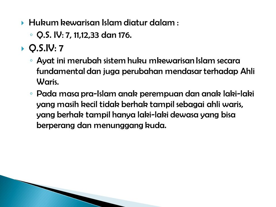 Q.S.IV: 7 Hukum kewarisan Islam diatur dalam :