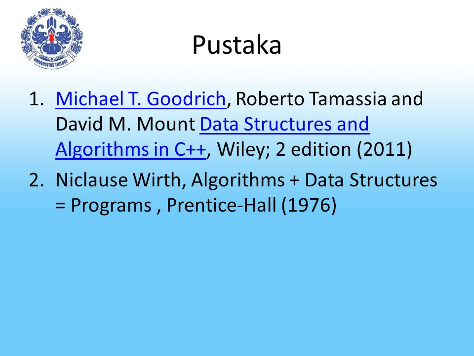 Pustaka Michael T. Goodrich, Roberto Tamassia and David M. Mount Data Structures and Algorithms in C++, Wiley; 2 edition (2011)