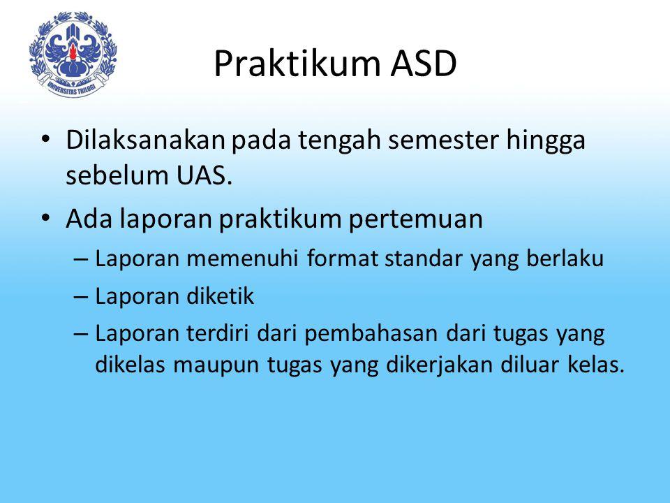 Praktikum ASD Dilaksanakan pada tengah semester hingga sebelum UAS.