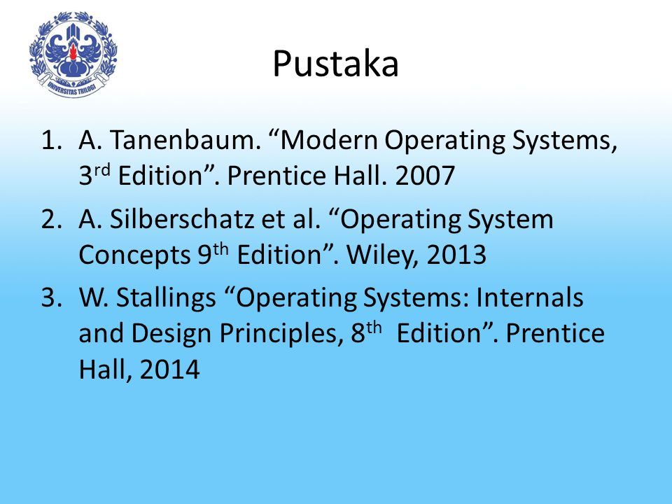 Pustaka A. Tanenbaum. Modern Operating Systems, 3rd Edition . Prentice Hall. 2007.