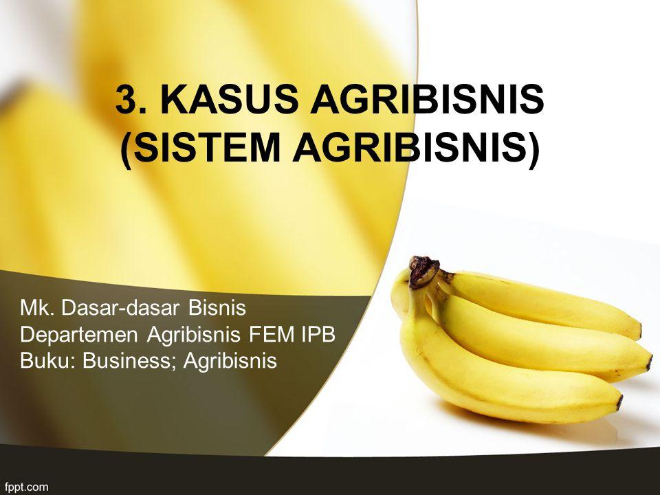 3. KASUS AGRIBISNIS (SISTEM AGRIBISNIS)