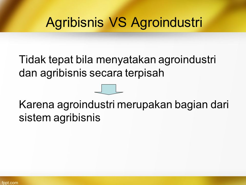 Agribisnis VS Agroindustri