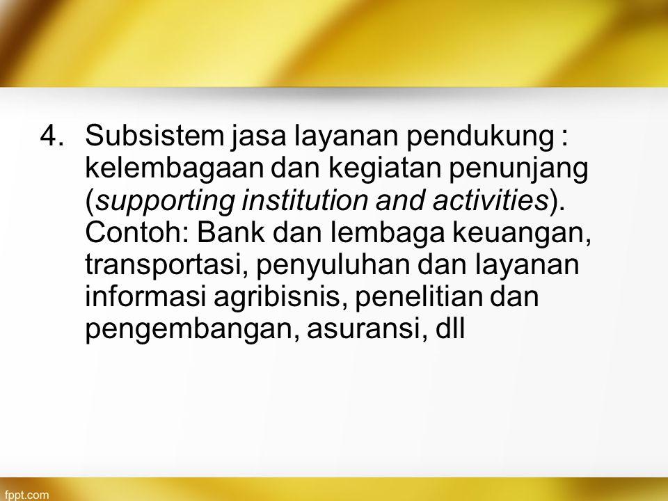 Subsistem jasa layanan pendukung : kelembagaan dan kegiatan penunjang (supporting institution and activities).
