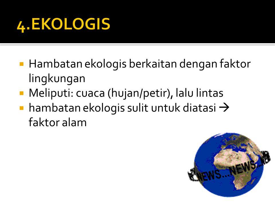 4.EKOLOGIS Hambatan ekologis berkaitan dengan faktor lingkungan