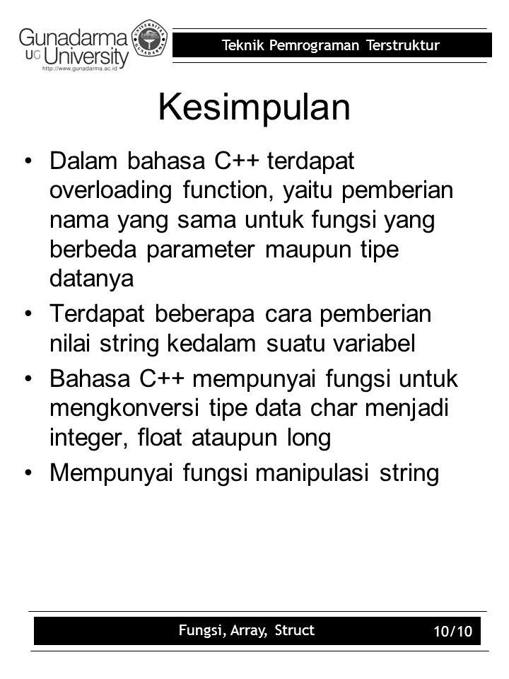 Kesimpulan Dalam bahasa C++ terdapat overloading function, yaitu pemberian nama yang sama untuk fungsi yang berbeda parameter maupun tipe datanya.