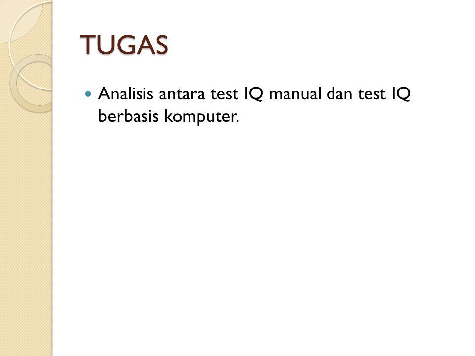 TUGAS Analisis antara test IQ manual dan test IQ berbasis komputer.