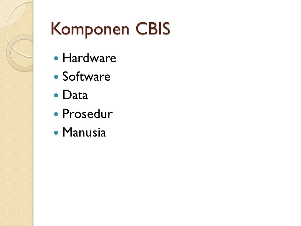 Komponen CBIS Hardware Software Data Prosedur Manusia