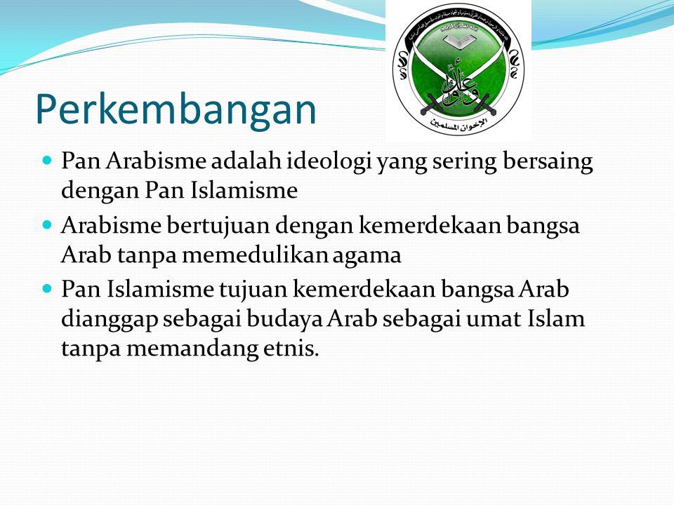 Perkembangan Pan Arabisme adalah ideologi yang sering bersaing dengan Pan Islamisme.