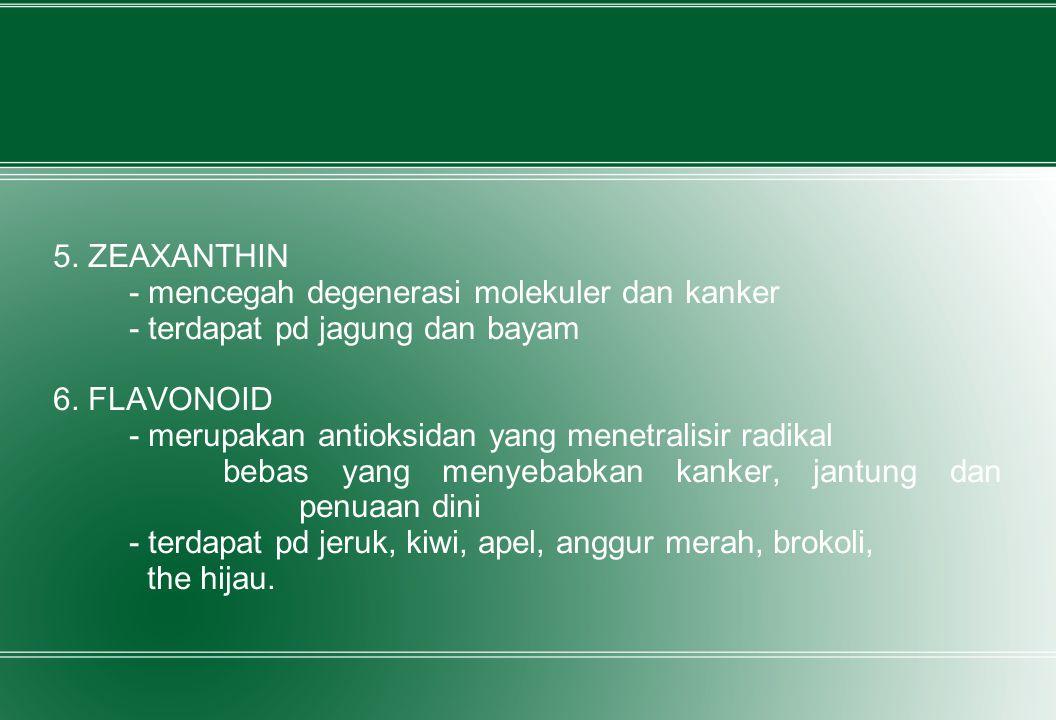 5. ZEAXANTHIN - mencegah degenerasi molekuler dan kanker. - terdapat pd jagung dan bayam. 6. FLAVONOID.