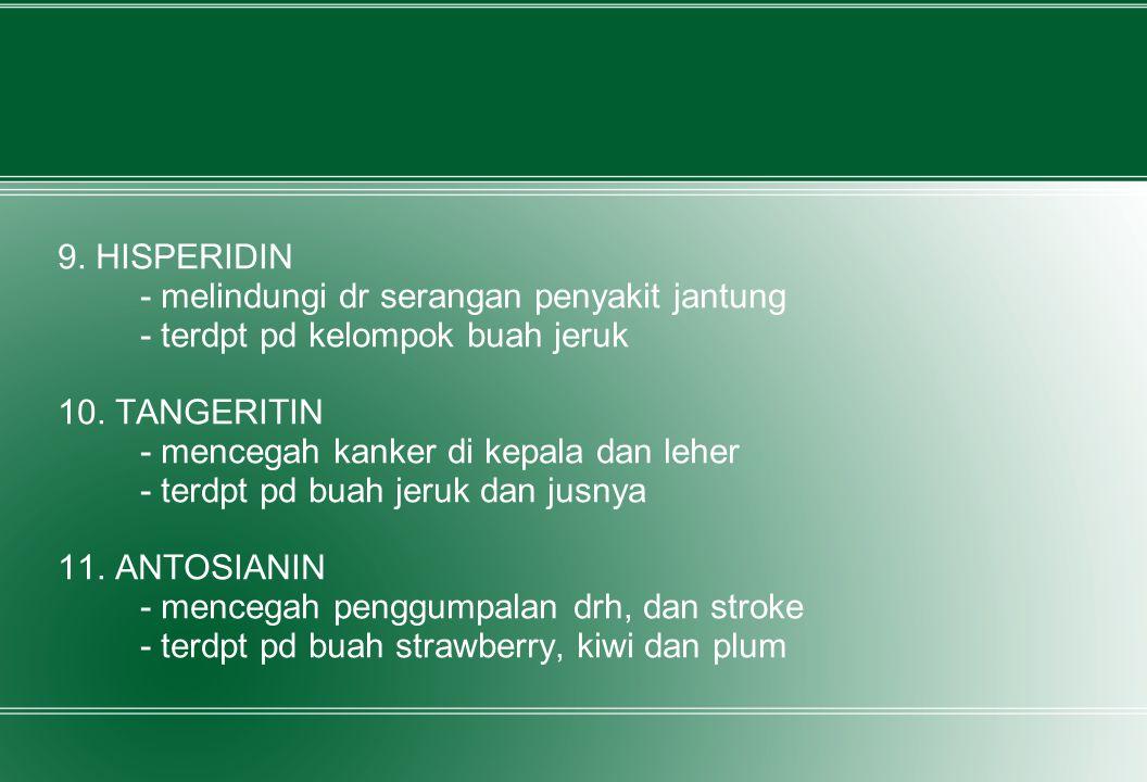9. HISPERIDIN - melindungi dr serangan penyakit jantung. - terdpt pd kelompok buah jeruk. 10. TANGERITIN.