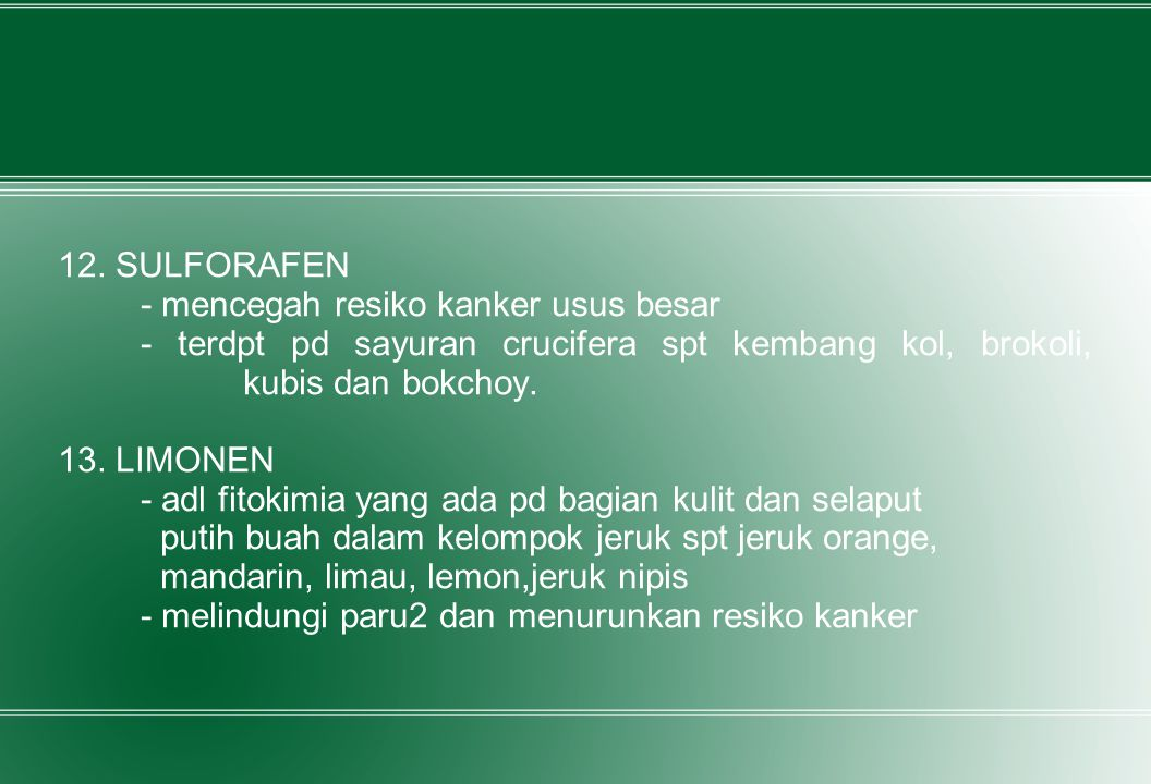 12. SULFORAFEN - mencegah resiko kanker usus besar. - terdpt pd sayuran crucifera spt kembang kol, brokoli, kubis dan bokchoy.