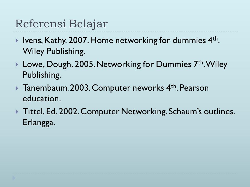 Referensi Belajar Ivens, Kathy. 2007. Home networking for dummies 4th. Wiley Publishing.