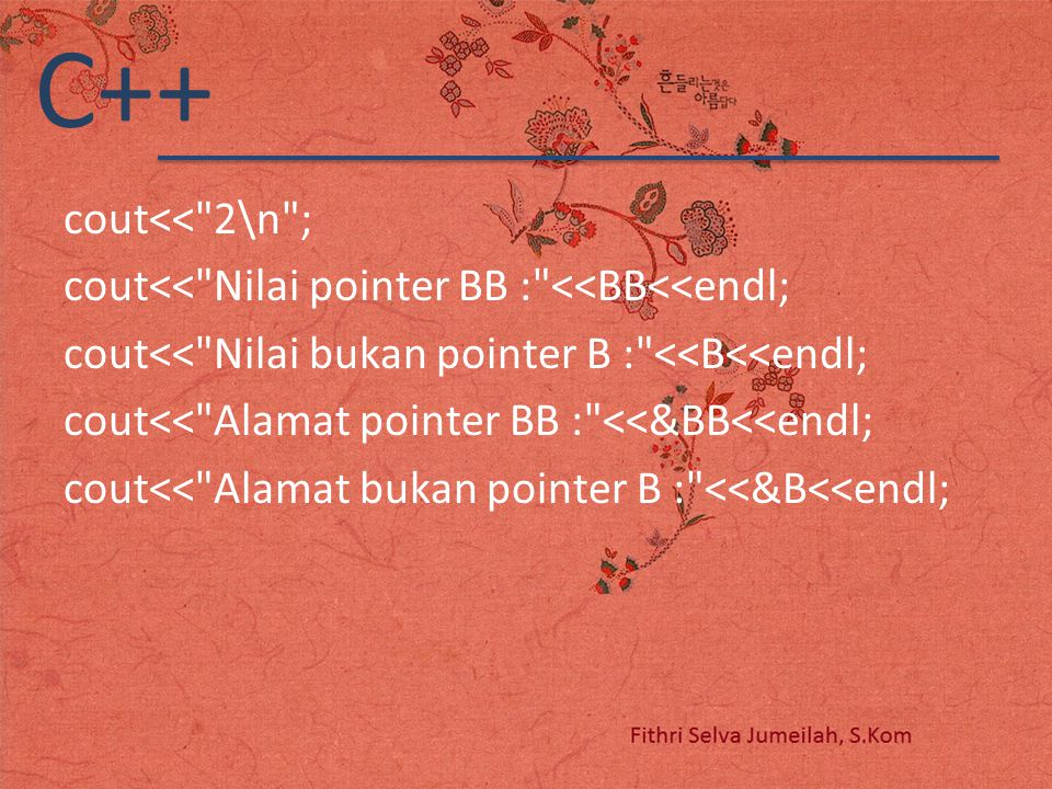 cout<< 2\n ; cout<< Nilai pointer BB : <<BB<<endl; cout<< Nilai bukan pointer B : <<B<<endl; cout<< Alamat pointer BB : <<&BB<<endl; cout<< Alamat bukan pointer B : <<&B<<endl;