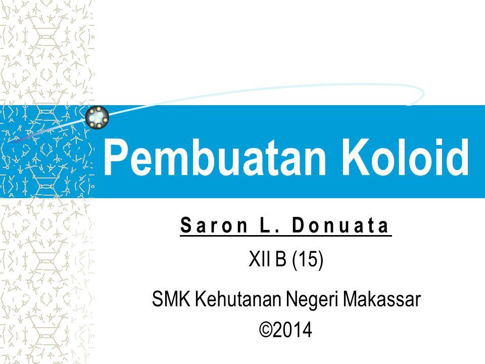 Saron L. Donuata XII B (15) SMK Kehutanan Negeri Makassar ©2014